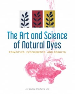 The Art and Science of Natural Dyes by Joy Boutrup and Catherine Ellis